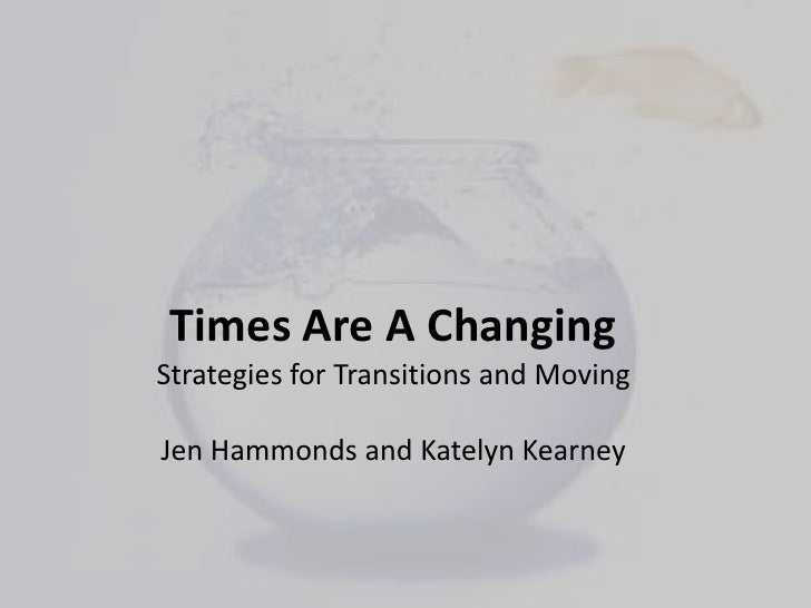 Times Are A Changing <br />Strategies for Transitions and Moving<br />Jen Hammonds and Katelyn Kearney<br />