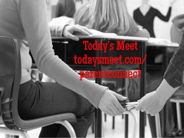 Today's Meet todaysmeet.com/ parentconnect