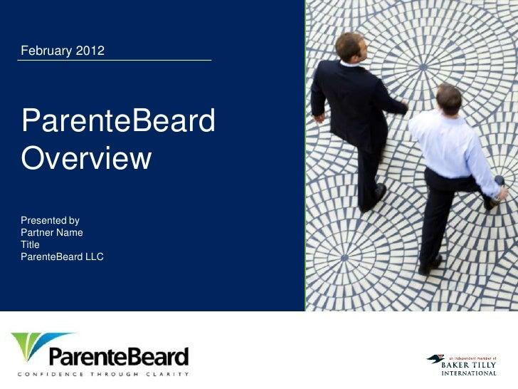 February 2012ParenteBeardOverviewPresented byPartner NameTitleParenteBeard LLC