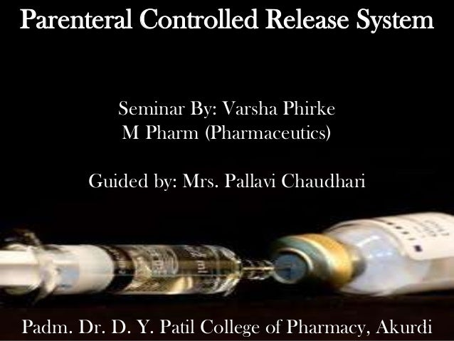 Parenteral Controlled Release SystemSeminar By: Varsha PhirkeM Pharm (Pharmaceutics)Guided by: Mrs. Pallavi ChaudhariPadm....