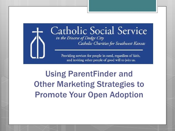 Using ParentFinder andOther Marketing Strategies toPromote Your Open Adoption