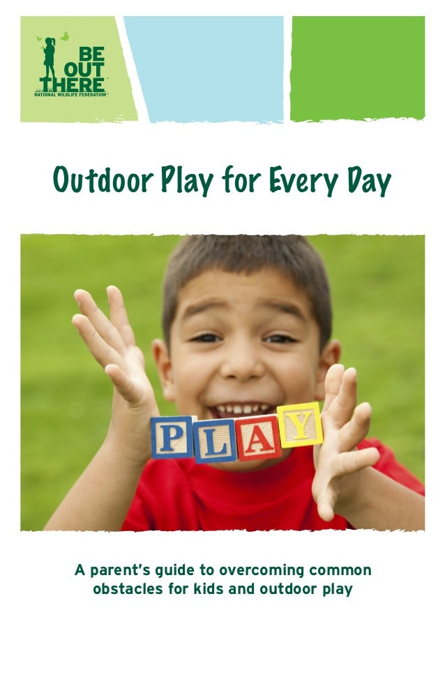 Outdoor Play for Every Day  A parent's guide to overcoming common obstacles for kids and outdoor play