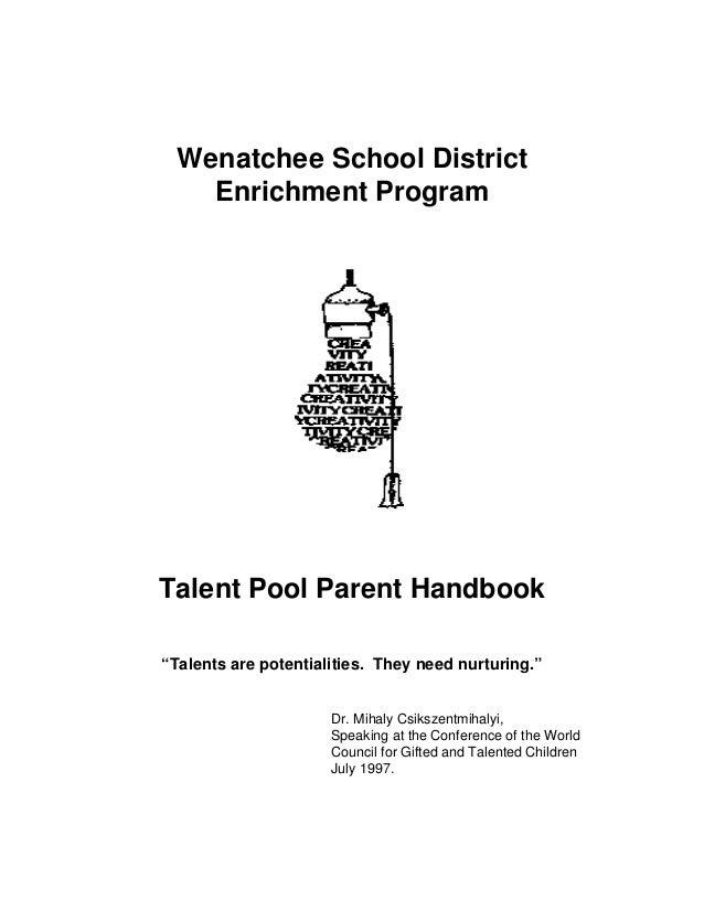 "Wenatchee School District Enrichment Program  Talent Pool Parent Handbook ""Talents are potentialities. They need nurturing..."