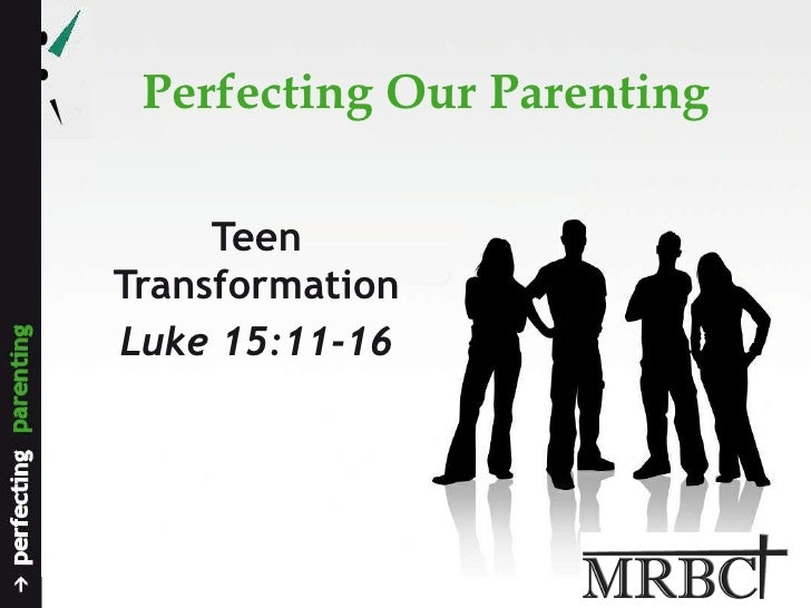 Perfecting Our Parenting Teen Transformation Luke 15:11-16