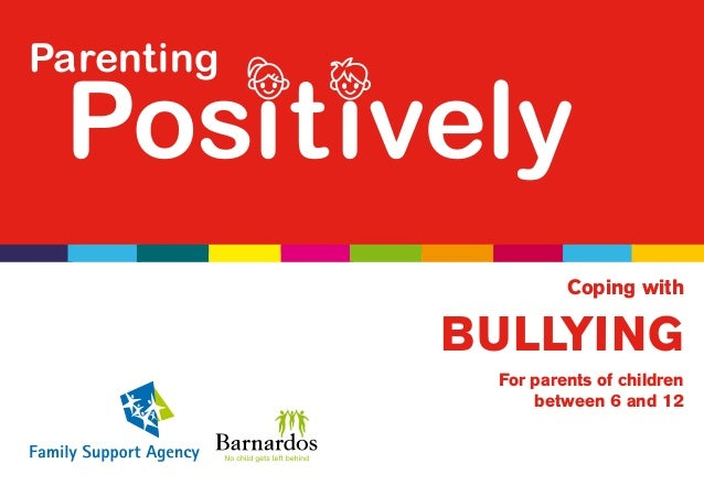 Parenting Positively                     Coping with            BULLYING             For parents of children              ...