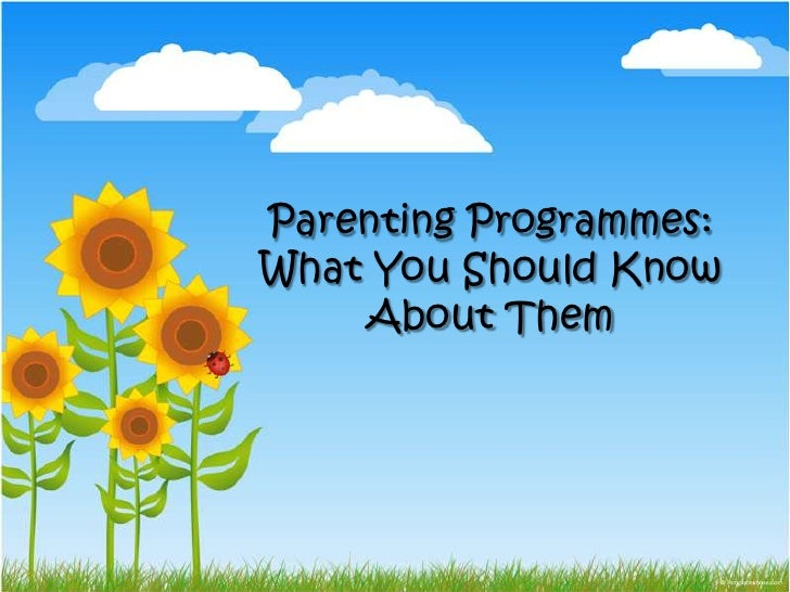 Parenting Programmes: <br />What You Should Know About Them<br />
