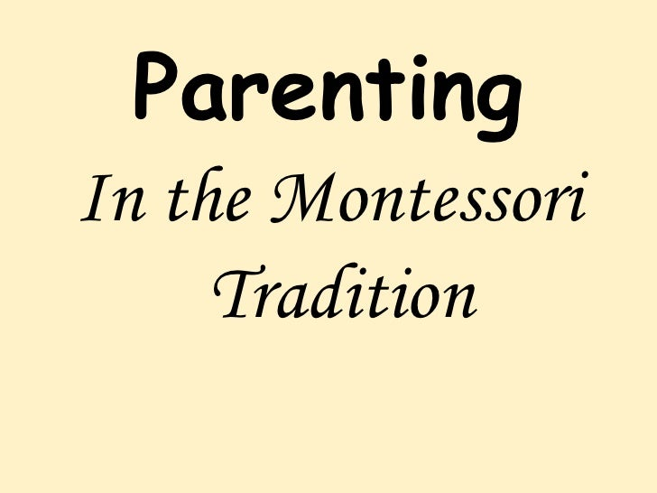 Parenting <ul><li>In the Montessori Tradition </li></ul>