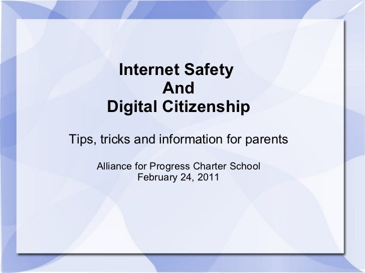 Internet Safety  And Digital Citizenship Tips, tricks and information for parents Alliance for Progress Charter School Feb...