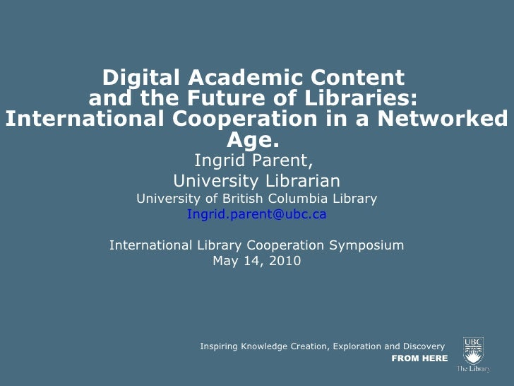 Presentation by Ingrid Parent: Digital Academic Content and the Future of Libraries: International Cooperation in a Networked Age