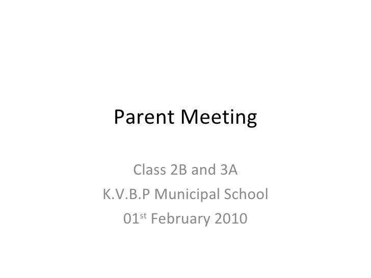 Parent Meeting Class 2B and 3A K.V.B.P Municipal School 01 st  February 2010