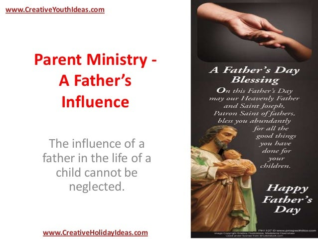 Parent Ministry -A Father'sInfluenceThe influence of afather in the life of achild cannot beneglected.www.CreativeYouthIde...
