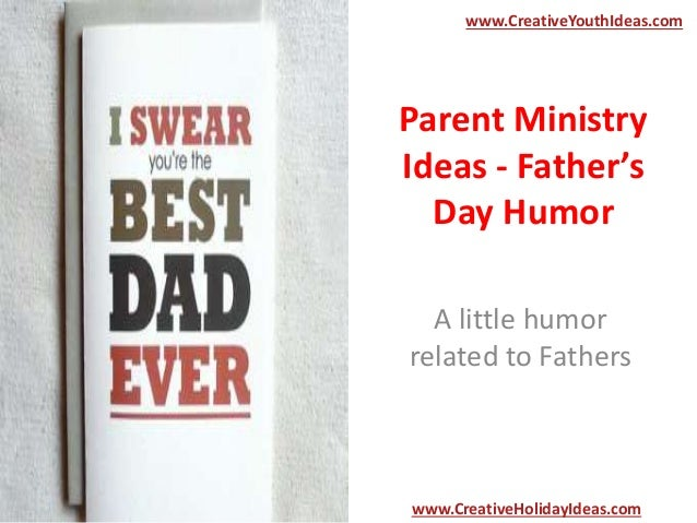 Parent Ministry Ideas - Father's Day Humor A little humor related to Fathers www.CreativeYouthIdeas.com www.CreativeHolida...