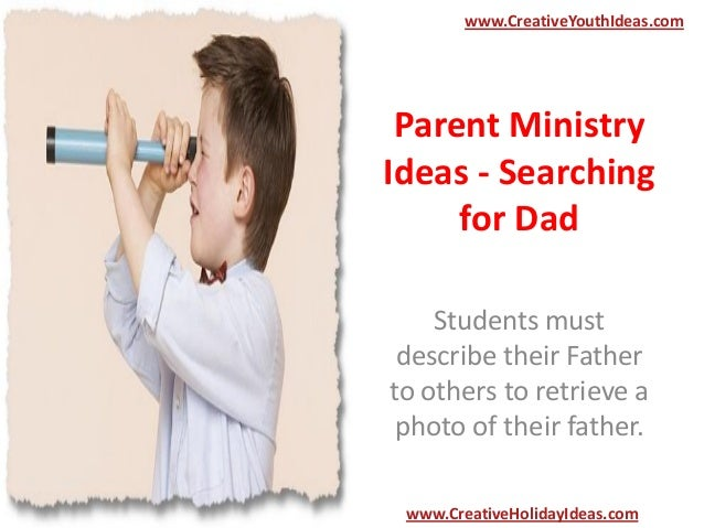 Parent Ministry Ideas - Searching for Dad Students must describe their Father to others to retrieve a photo of their fathe...