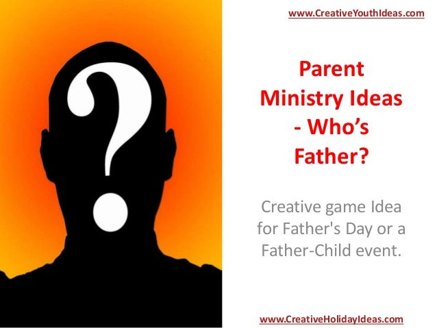 Parent Ministry Ideas - Who's Father? Creative game Idea for Father's Day or a Father-Child event. www.CreativeYouthIdeas....
