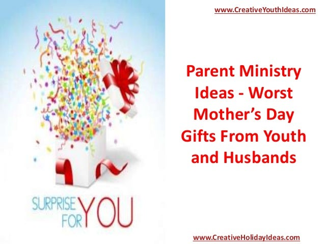Parent Ministry Ideas - Worst Mother's Day Gifts From Youth and Husbands www.CreativeYouthIdeas.com www.CreativeHolidayIde...