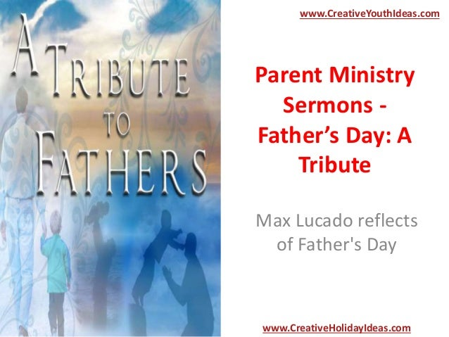 Parent Ministry Sermons - Father's Day: A Tribute Max Lucado reflects of Father's Day www.CreativeYouthIdeas.com www.Creat...
