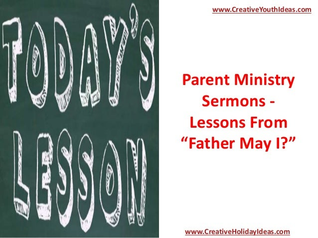 """Parent Ministry Sermons - Lessons From """"Father May I?"""" www.CreativeYouthIdeas.com www.CreativeHolidayIdeas.com"""