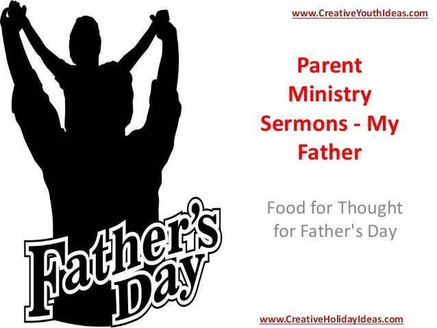Parent Ministry Sermons - My Father Food for Thought for Father's Day www.CreativeYouthIdeas.com www.CreativeHolidayIdeas....