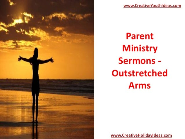 Parent Ministry Sermons - Outstretched Arms www.CreativeYouthIdeas.com www.CreativeHolidayIdeas.com