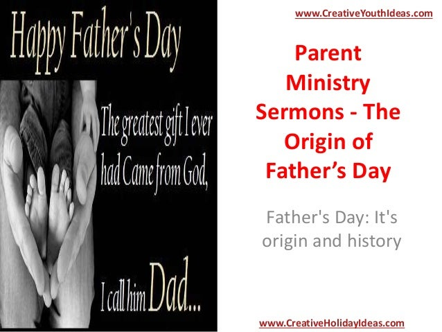 Parent Ministry Sermons - The Origin of Father's Day Father's Day: It's origin and history www.CreativeYouthIdeas.com www....