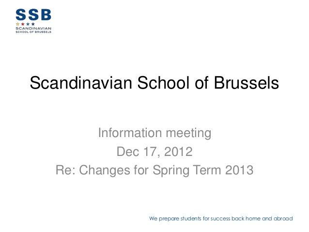 Scandinavian School of Brussels         Information meeting             Dec 17, 2012   Re: Changes for Spring Term 2013   ...