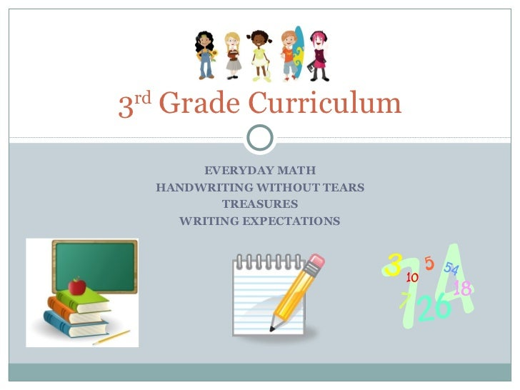 EVERYDAY MATH HANDWRITING WITHOUT TEARS TREASURES WRITING EXPECTATIONS 3 rd  Grade Curriculum