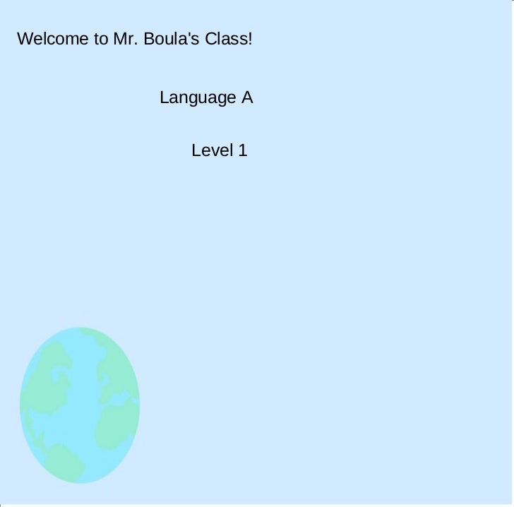 Welcome to Mr. Boula's Class! Language A Level 1