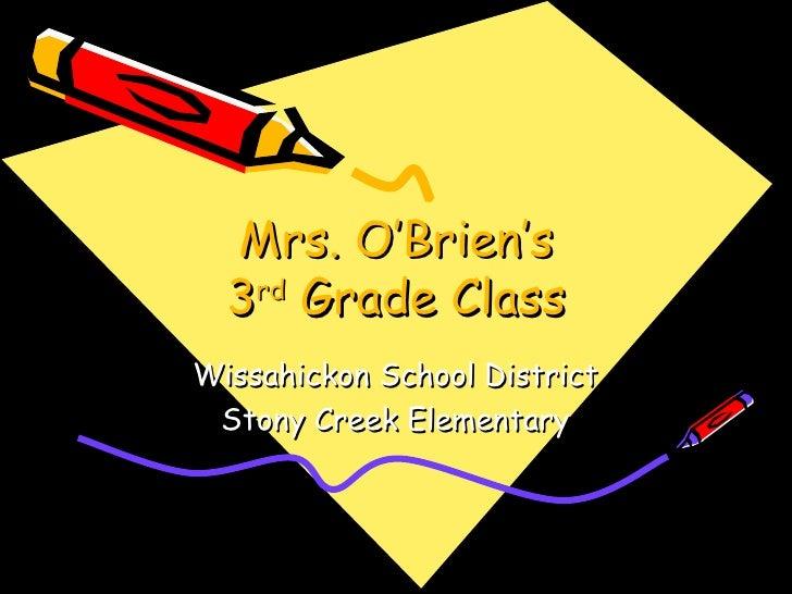 Mrs. O'Brien's 3 rd  Grade Class Wissahickon School District Stony Creek Elementary