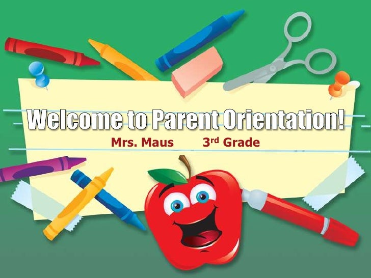 Welcome to Parent Orientation!<br />Mrs. Maus        3rd Grade<br />