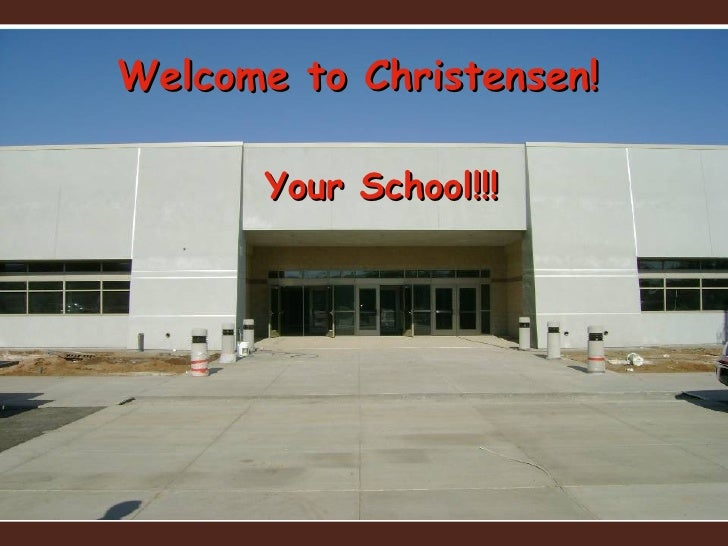 Welcome to Christensen! Your School!!!