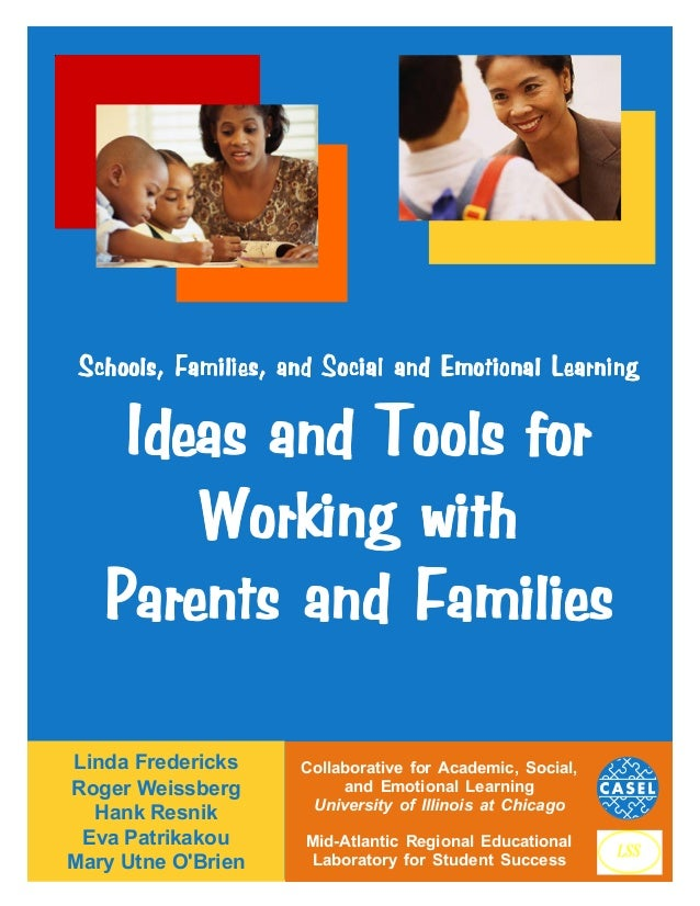 Schools, Families, and Social and Emotional Learning  Ideas and Tools for Working with Parents and Families Linda Frederic...