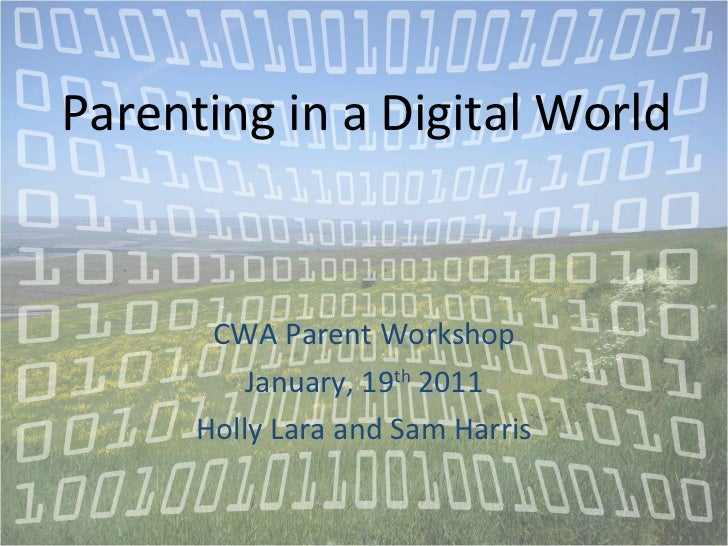 Parenting in a Digital World CWA Parent Workshop January, 19 th  2011 Holly Lara and Sam Harris