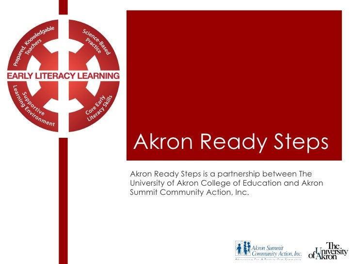 Akron Ready Steps Akron Ready Steps is a partnership between The University of Akron College of Education and Akron Summit...
