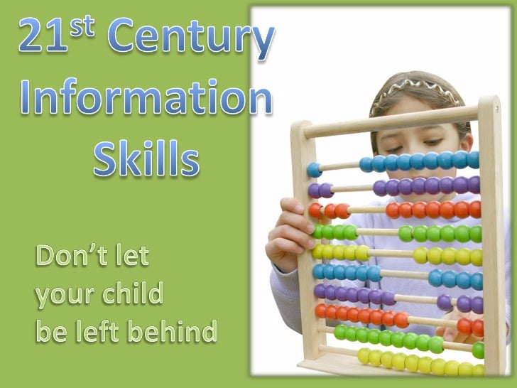 21st Century Information Skills     Learning today means more than                                   memorizing facts. It ...