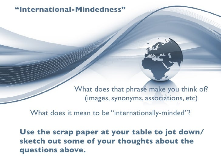 """""""International-Mindedness""""                     What does that phrase make you think of?                   (images, synonym..."""
