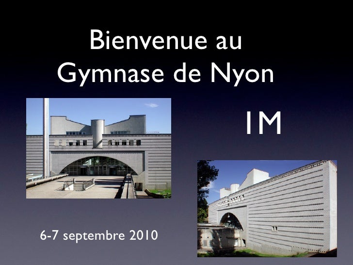 Bienvenue au   Gymnase de Nyon                      1M   6-7 septembre 2010