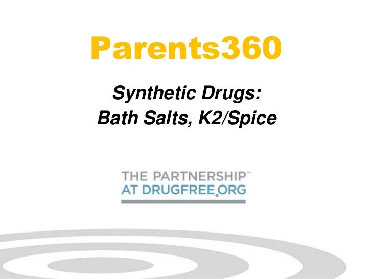 Parents360 Synthetic Drugs:Bath Salts, K2/Spice                       drugfree.org