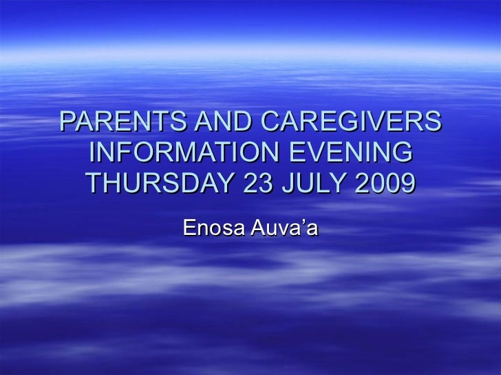 PARENTS AND CAREGIVERS INFORMATION EVENING THURSDAY 23 JULY 2009 Enosa Auva'a