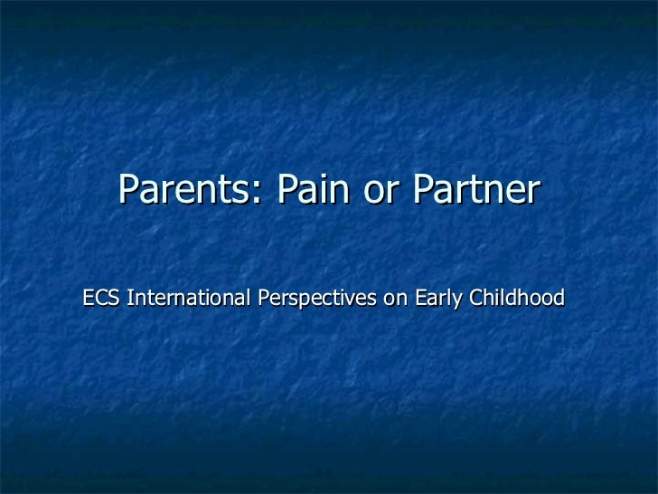 Parents: Pain or Partner ECS International Perspectives on Early Childhood