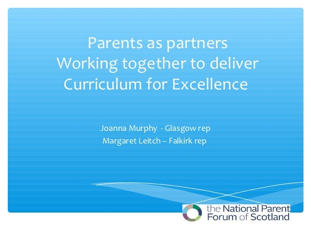 Parents as partnersWorking together to deliverCurriculum for Excellence     Joanna Murphy - Glasgow rep      Margaret Leit...