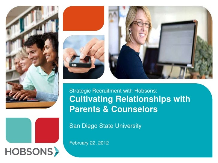 Strategic Recruitment with Hobsons:Cultivating Relationships withParents & CounselorsSan Diego State UniversityFebruary 22...