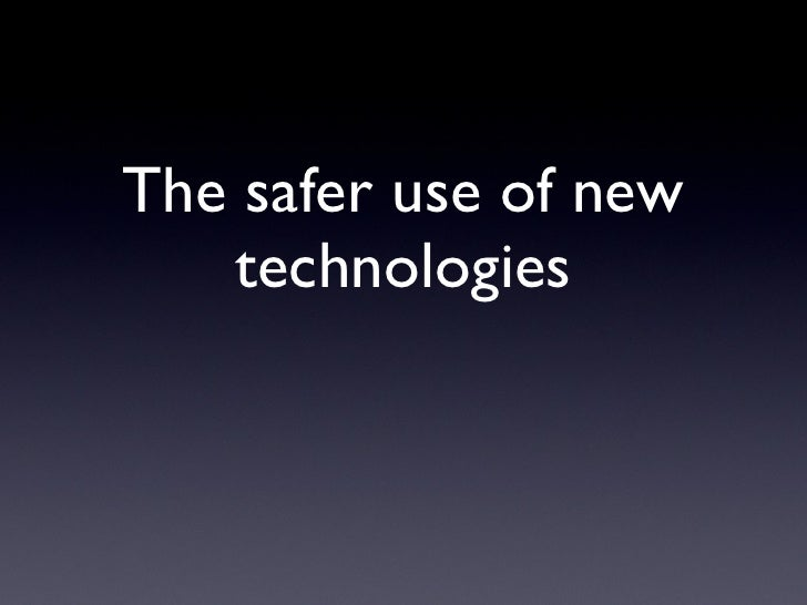 The safer use of new technologies