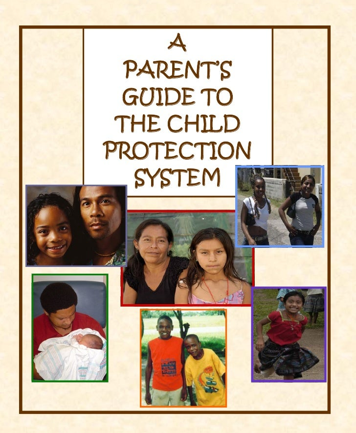 A  PARENT'S        GUIDE TO THE CHILD       PROTECTION          SYSTEM