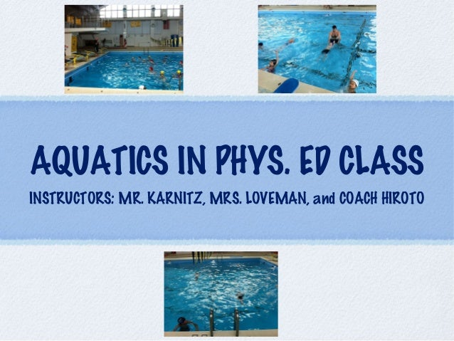 AQUATICS IN PHYS. ED CLASS INSTRUCTORS: MR. KARNITZ, MRS. LOVEMAN, and COACH HIROTO