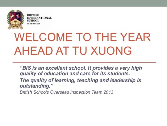 "WELCOME TO THE YEAR AHEAD AT TU XUONG ""BIS is an excellent school. It provides a very high quality of education and care f..."
