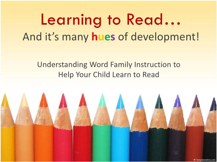Learning to Read…And it's many hues of development!  Understanding Word Family Instruction to       Help Your Child Learn ...