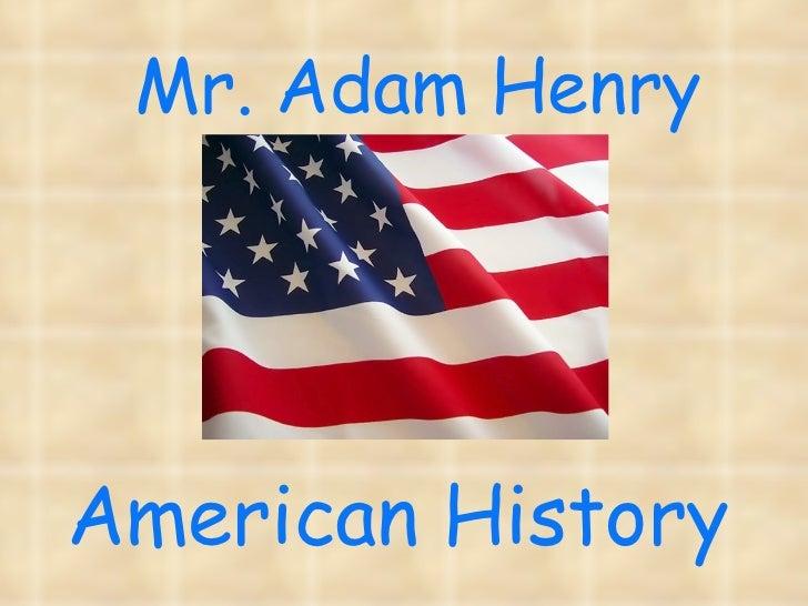 American History Mr. Adam Henry