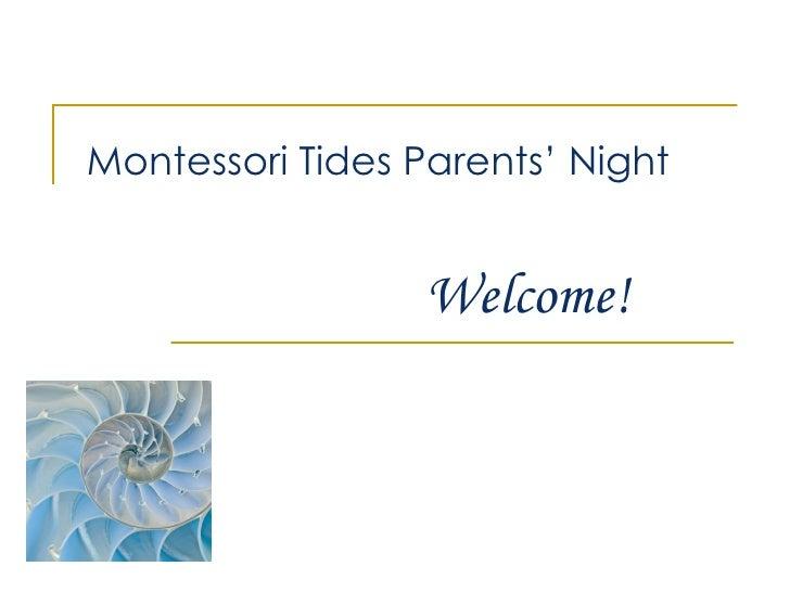 Montessori Tides Parents' Night                  Welcome!