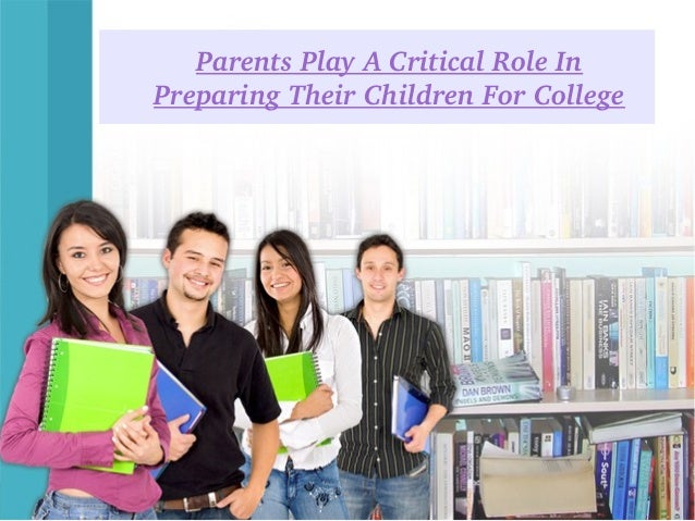 Parents play a critical role in preparing their children for college