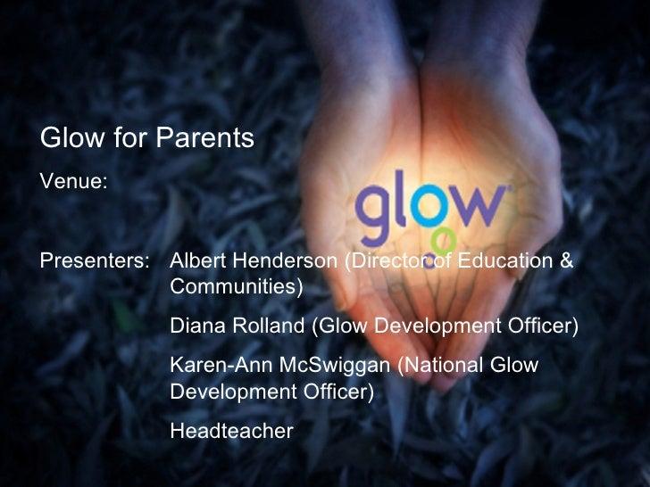 Glow for Parents Venue: Presenters: Albert Henderson (Director of Education &  Communities) Diana Rolland (Glow Developmen...